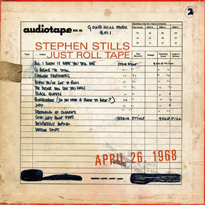 STEPHEN STILLS - JUST ROLL TAPE: APRIL 26, 1968